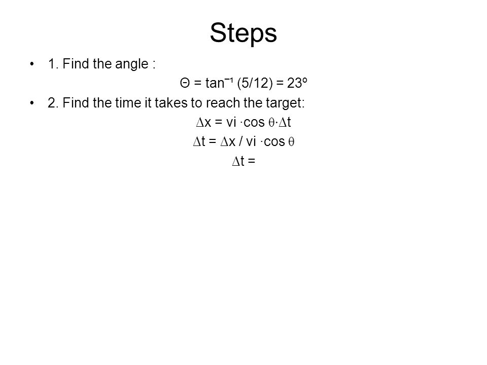 Steps 1.Find the angle : Θ = tan‾¹ (5/12) = 23º 2.