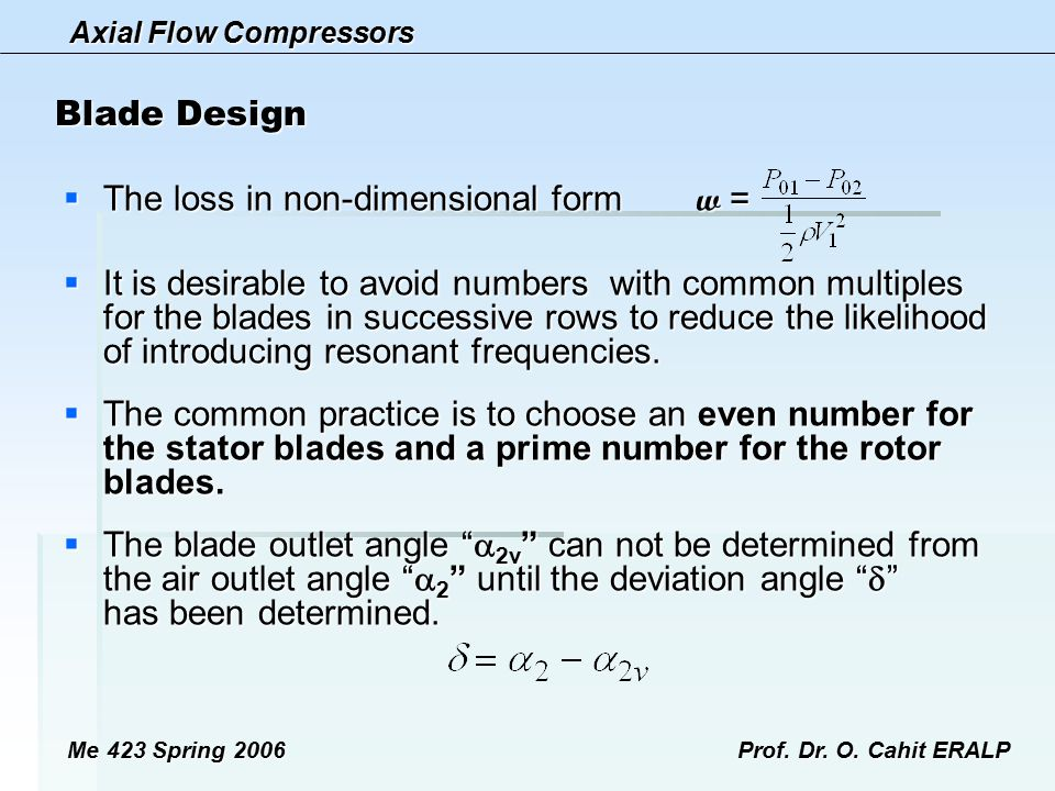 Axial Flow Compressors Me 423 Spring 2006Prof. Dr. O. Cahit ERALP Blade Design  The loss in non-dimensional form w =  It is desirable to avoid numbe
