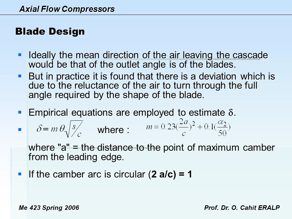 Axial Flow Compressors Me 423 Spring 2006Prof. Dr. O. Cahit ERALP Blade Design  Ideally the mean direction of the air leaving the cascade would be th