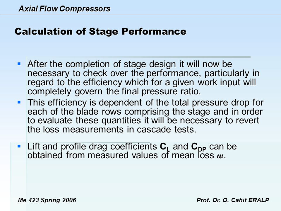 Axial Flow Compressors Me 423 Spring 2006Prof. Dr. O. Cahit ERALP Calculation of Stage Performance  After the completion of stage design it will now