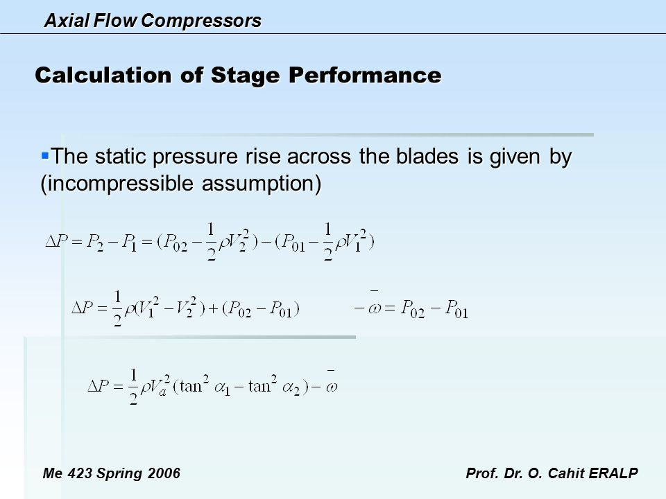 Axial Flow Compressors Me 423 Spring 2006Prof. Dr. O. Cahit ERALP Calculation of Stage Performance  The static pressure rise across the blades is giv