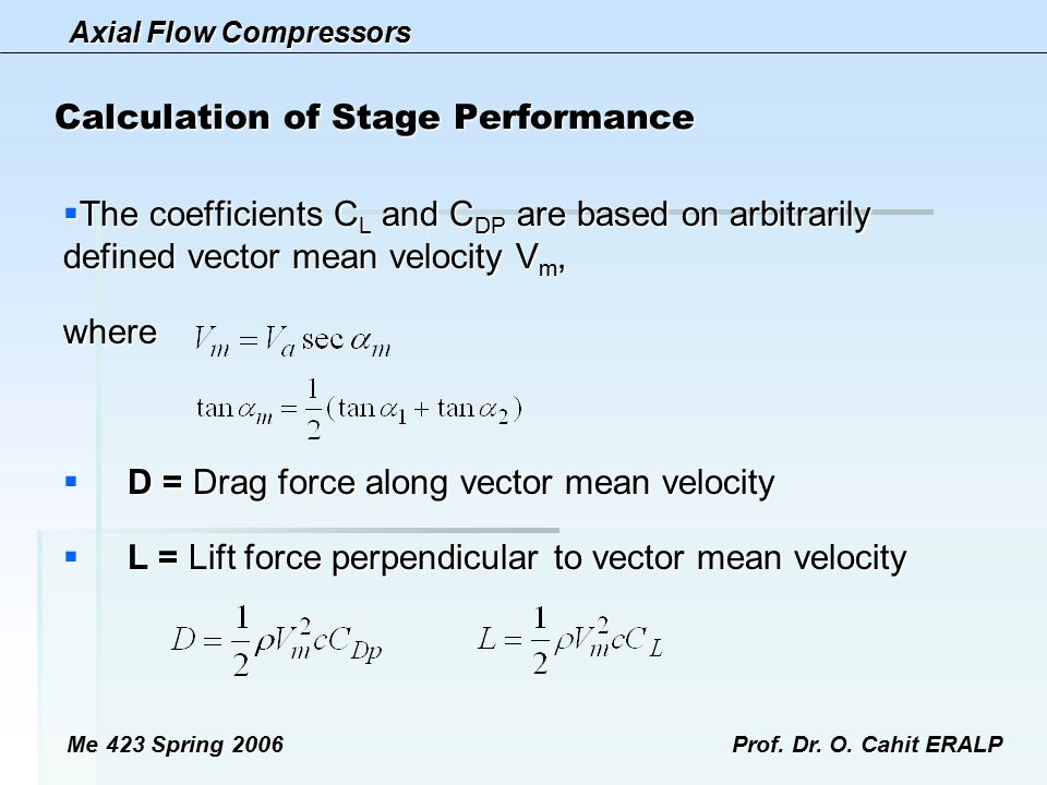 Axial Flow Compressors Me 423 Spring 2006Prof. Dr. O. Cahit ERALP Calculation of Stage Performance  The coefficients C L and C DP are based on arbitr