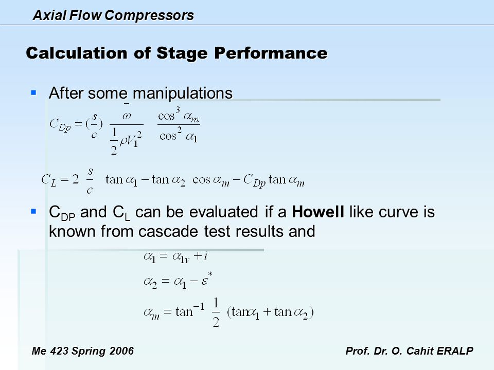 Axial Flow Compressors Me 423 Spring 2006Prof. Dr. O. Cahit ERALP Calculation of Stage Performance  After some manipulations  C DP and C L can be ev