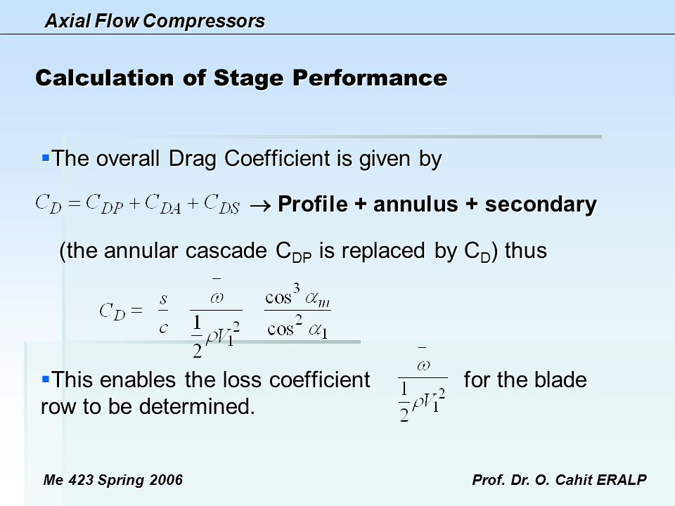 Axial Flow Compressors Me 423 Spring 2006Prof. Dr. O. Cahit ERALP Calculation of Stage Performance  The overall Drag Coefficient is given by  Profil