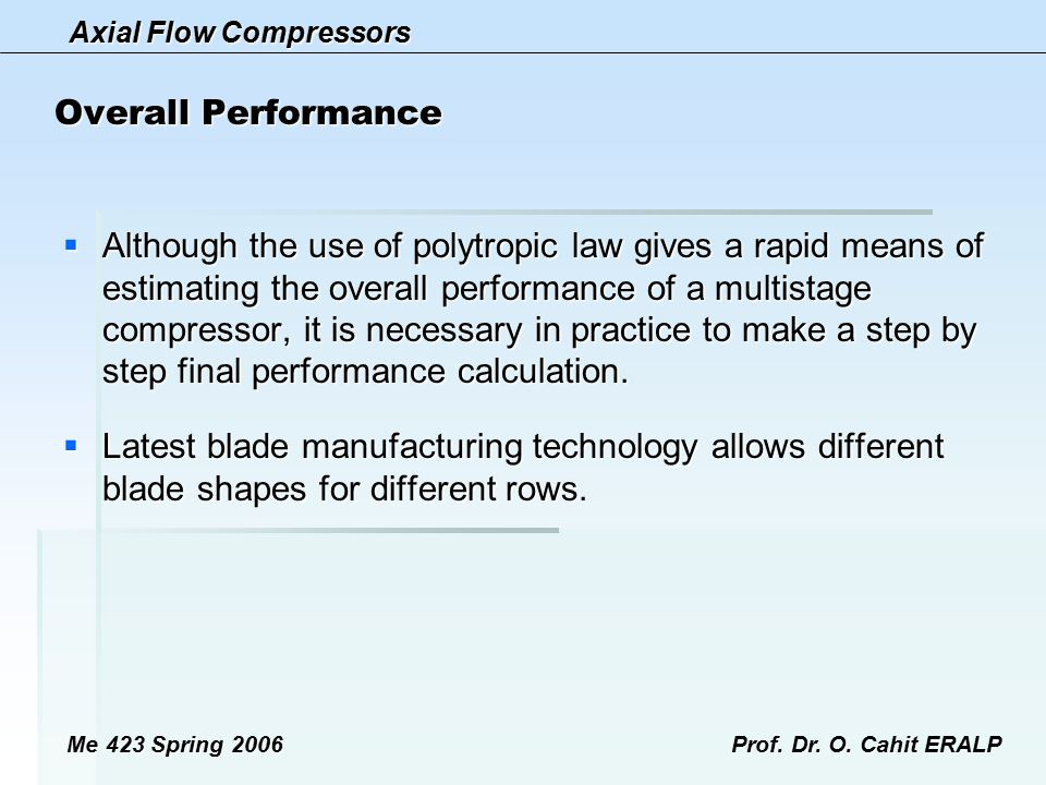Axial Flow Compressors Me 423 Spring 2006Prof. Dr. O. Cahit ERALP Overall Performance  Although the use of polytropic law gives a rapid means of esti