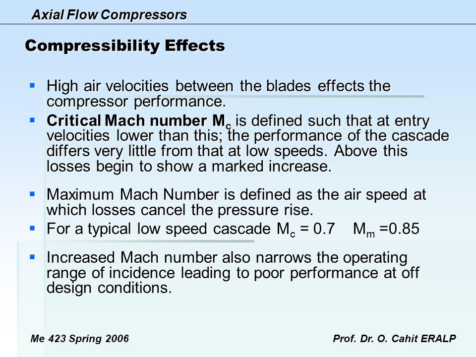 Axial Flow Compressors Me 423 Spring 2006Prof. Dr. O. Cahit ERALP Compressibility Effects  High air velocities between the blades effects the compres