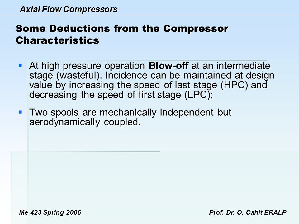 Axial Flow Compressors Me 423 Spring 2006Prof. Dr. O. Cahit ERALP Some Deductions from the Compressor Characteristics  At high pressure operation Blo