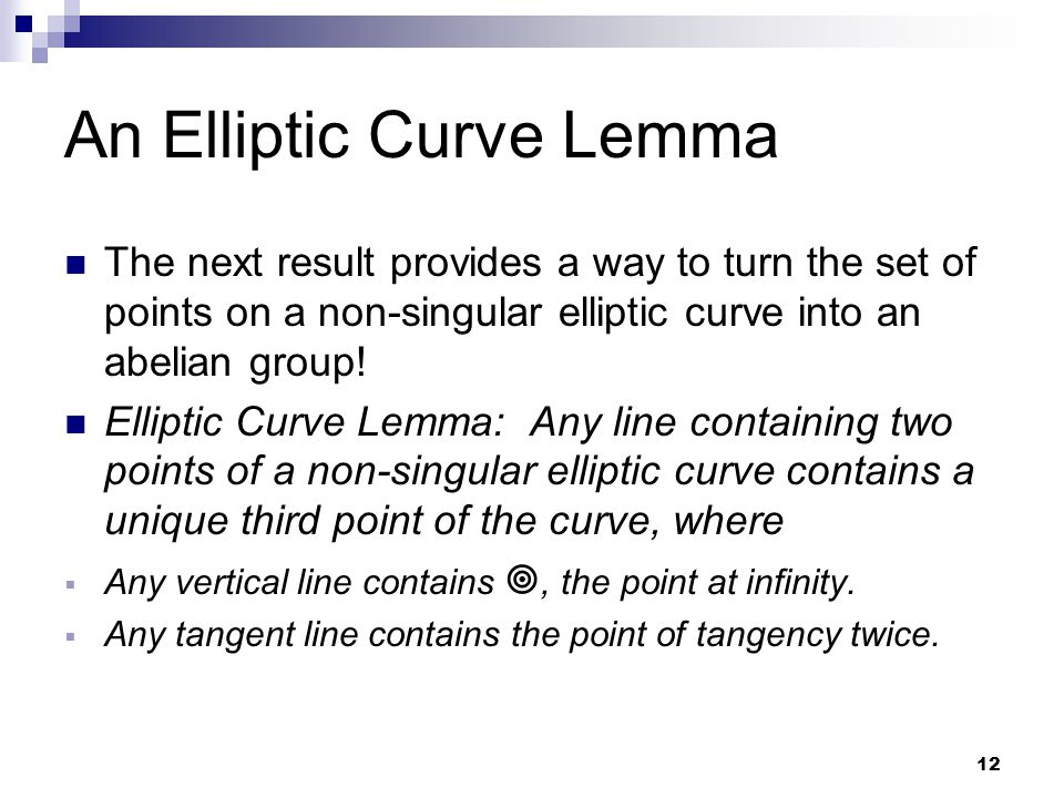 12 An Elliptic Curve Lemma The next result provides a way to turn the set of points on a non-singular elliptic curve into an abelian group.