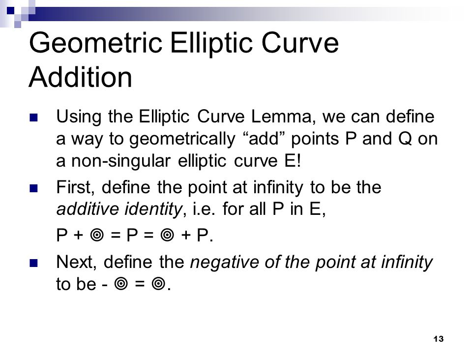 "13 Geometric Elliptic Curve Addition Using the Elliptic Curve Lemma, we can define a way to geometrically ""add"" points P and Q on a non-singular ellip"