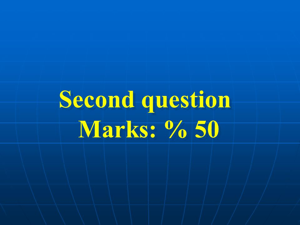 Second question Marks: % 50 Second question Marks: % 50