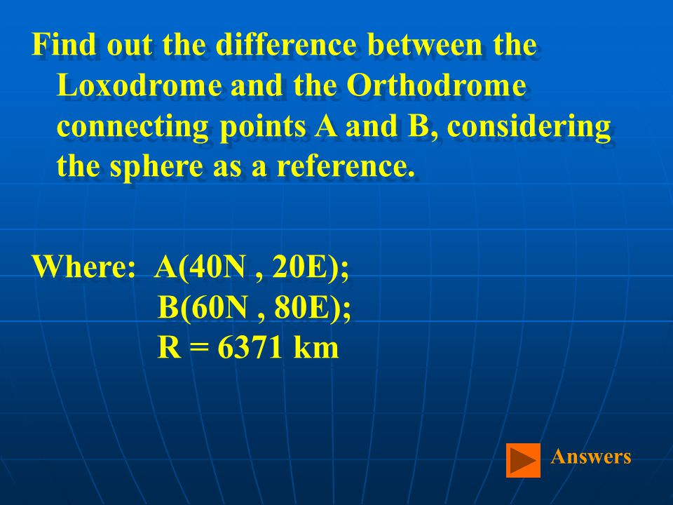 Find out the difference between the Loxodrome and the Orthodrome connecting points A and B, considering the sphere as a reference.