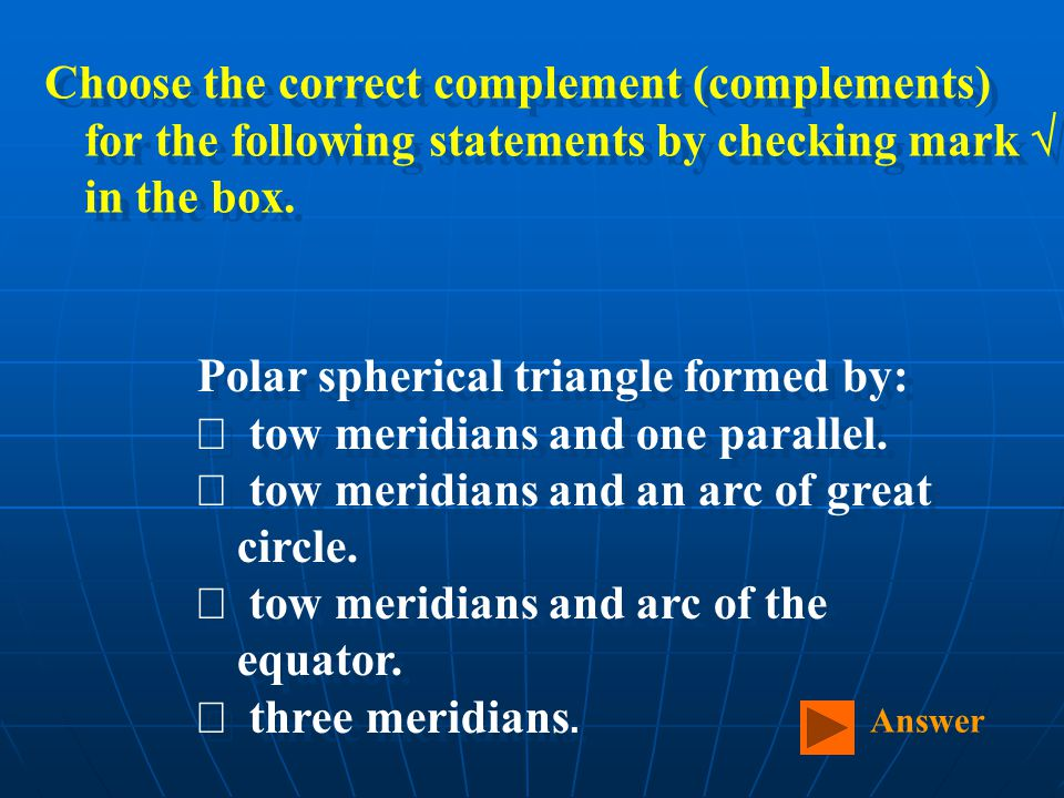 Polar spherical triangle formed by:  tow meridians and one parallel.