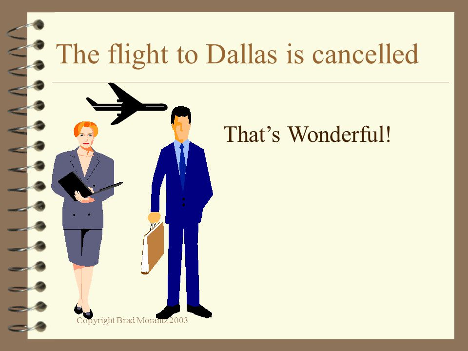 Copyright Brad Morantz 2003 The flight to Dallas is cancelled That's Wonderful!