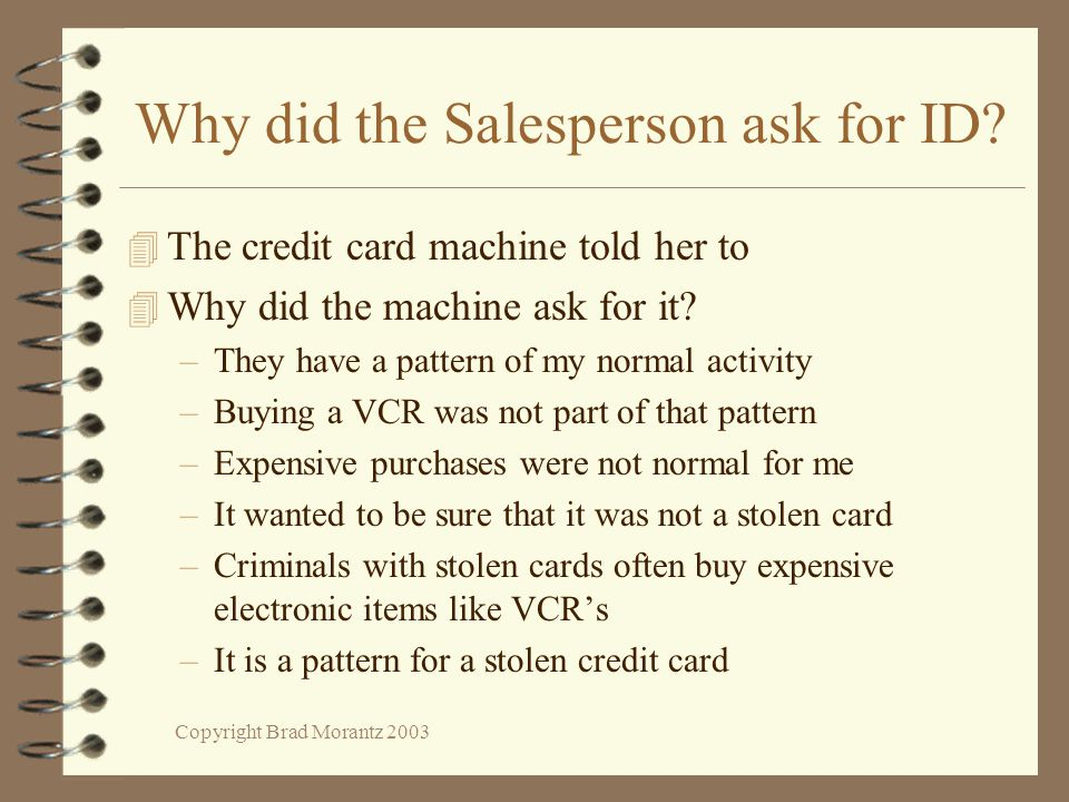 Copyright Brad Morantz 2003 Why did the Salesperson ask for ID.