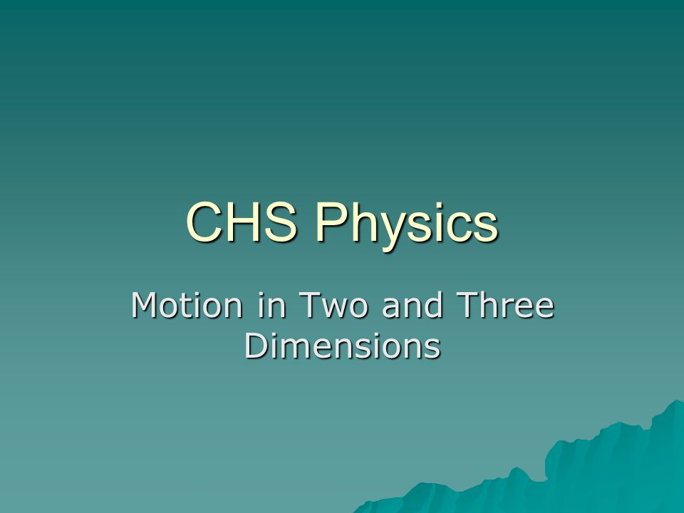 CHS Physics Motion in Two and Three Dimensions