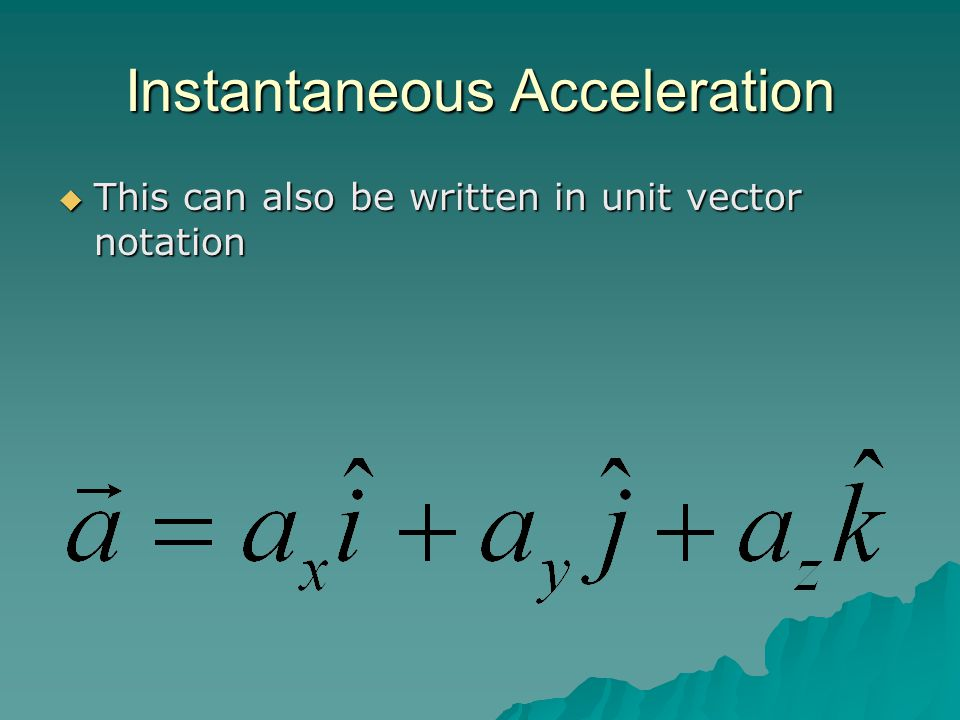 Instantaneous Acceleration  This can also be written in unit vector notation