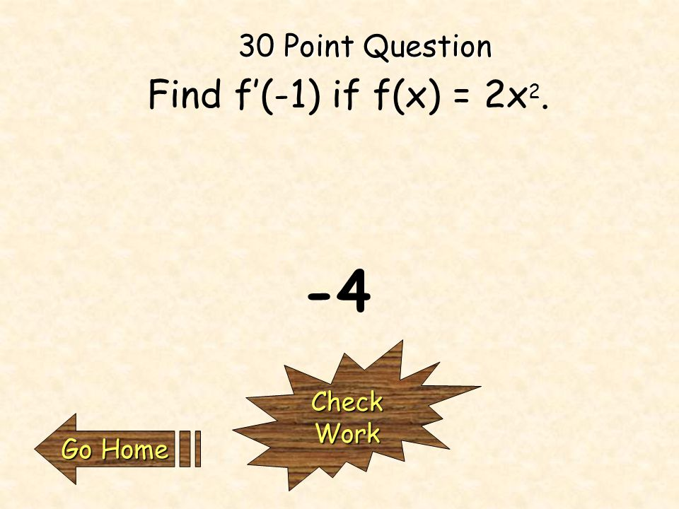 20 Point Question Find f'(5), if f(x) = 3x+1 CheckWork Go Home Go Home3