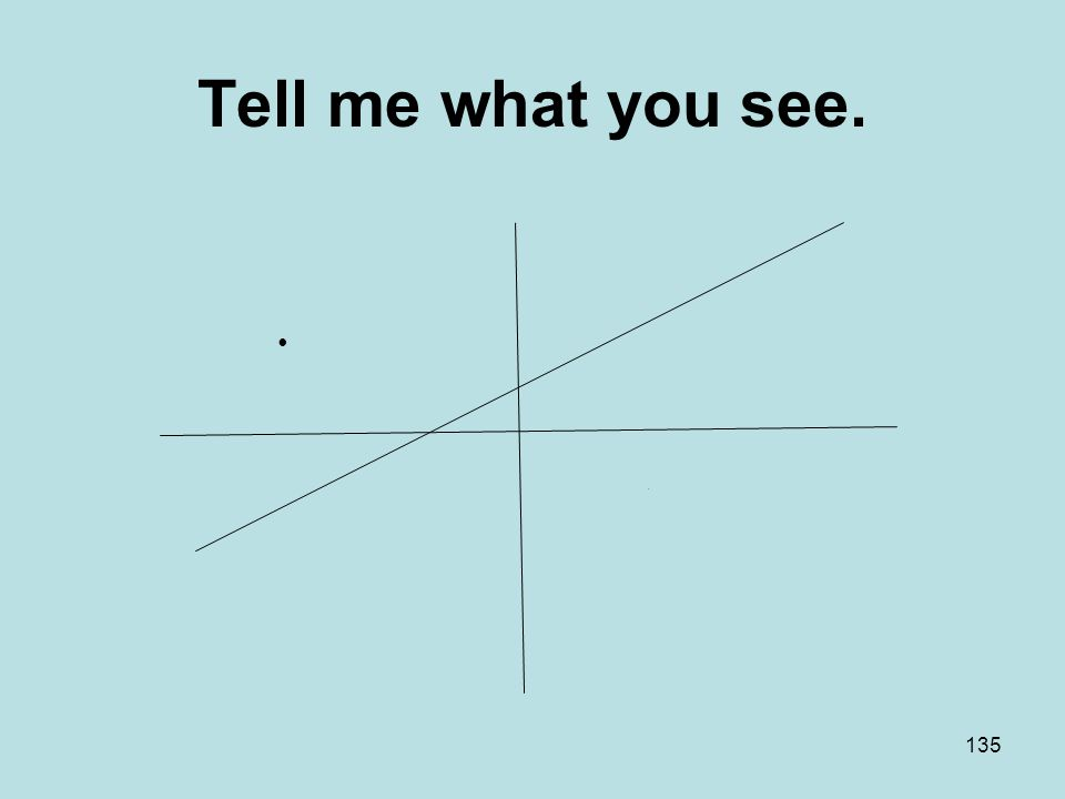 Tell me what you see. 135