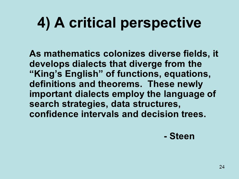 4) A critical perspective As mathematics colonizes diverse fields, it develops dialects that diverge from the King's English of functions, equations, definitions and theorems.