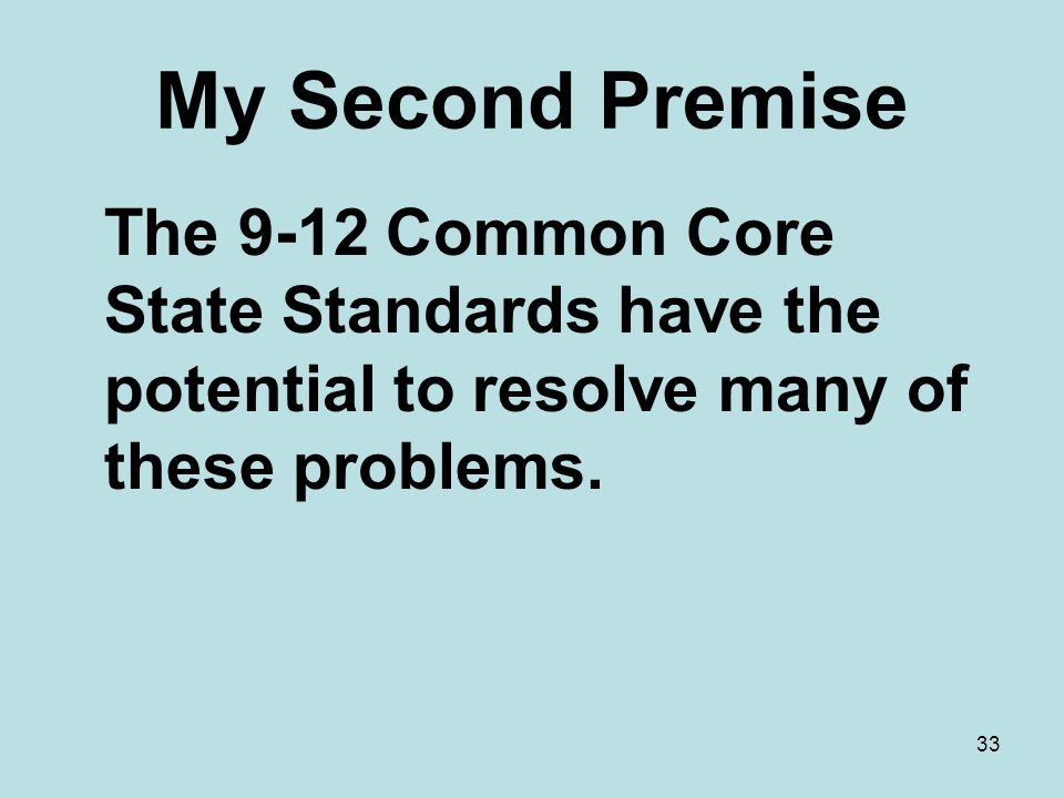 My Second Premise The 9-12 Common Core State Standards have the potential to resolve many of these problems.