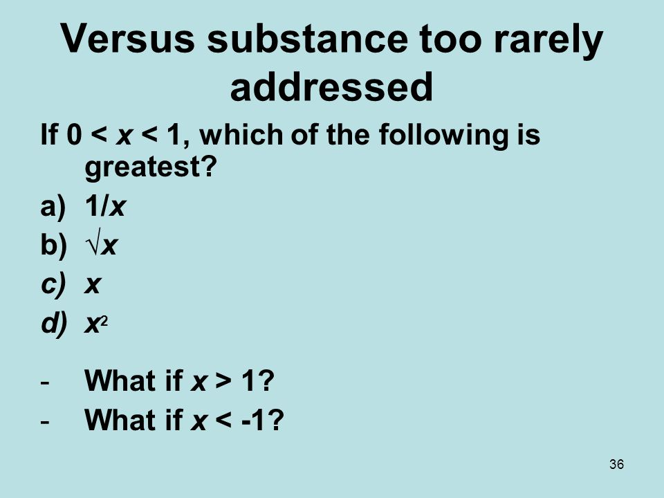 36 Versus substance too rarely addressed If 0 < x < 1, which of the following is greatest.