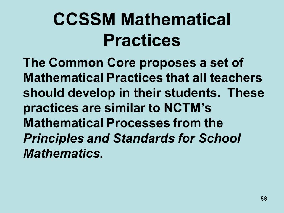 CCSSM Mathematical Practices The Common Core proposes a set of Mathematical Practices that all teachers should develop in their students.