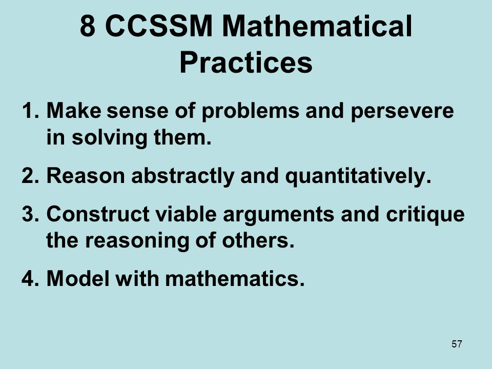 8 CCSSM Mathematical Practices 1.Make sense of problems and persevere in solving them.