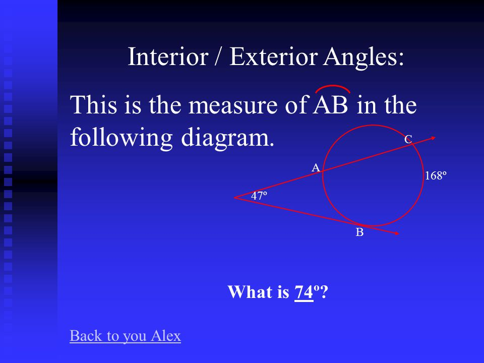 Interior / Exterior Angles: This is the measure of  1 in the following diagram.