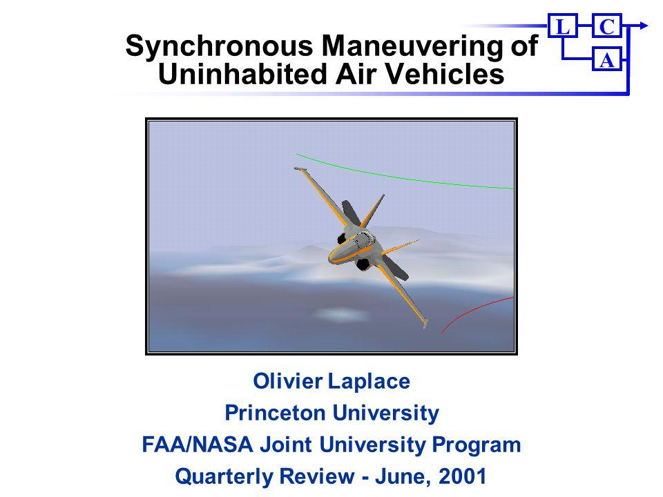 CL A Synchronous Maneuvering of Uninhabited Air Vehicles Olivier Laplace Princeton University FAA/NASA Joint University Program Quarterly Review - Jun