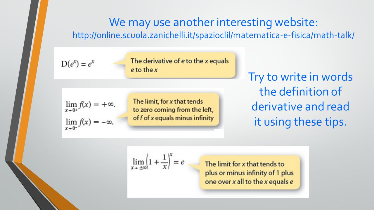 We may use another interesting website: http://online.scuola.zanichelli.it/spazioclil/matematica-e-fisica/math-talk/ Try to write in words the definit