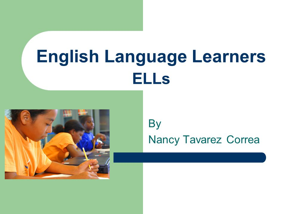 English Language Learners ELLs By Nancy Tavarez Correa