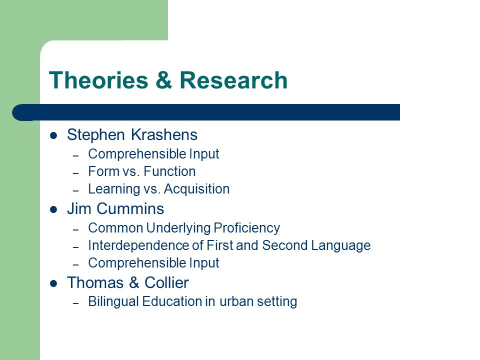 Theories & Research Stephen Krashens – Comprehensible Input – Form vs.