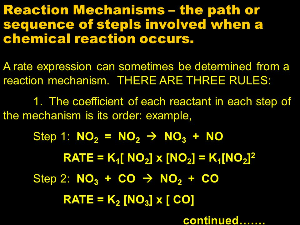 Reaction Mechanisms – the path or sequence of stepls involved when a chemical reaction occurs. A rate expression can sometimes be determined from a re