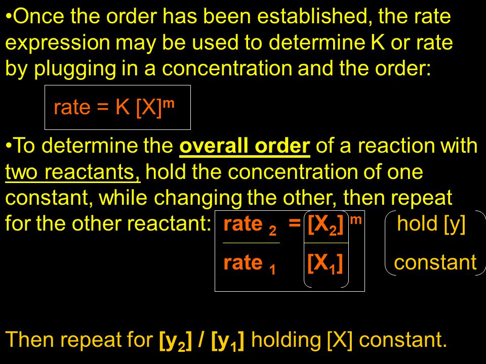 Once the order has been established, the rate expression may be used to determine K or rate by plugging in a concentration and the order: rate = K [X]