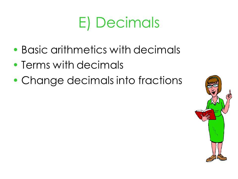 E) Decimals Basic arithmetics with decimals Terms with decimals Change decimals into fractions