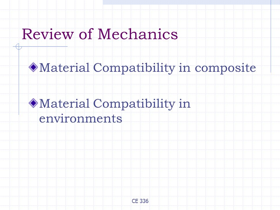CE 336 Review of Mechanics Material Compatibility in composite Material Compatibility in environments