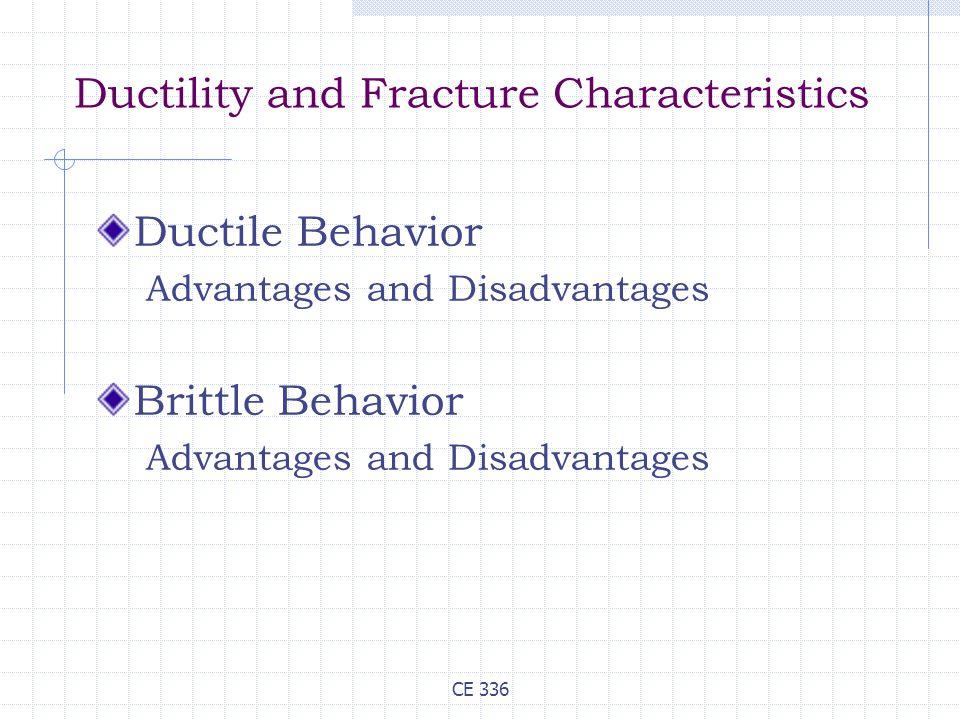 CE 336 Ductility and Fracture Characteristics Ductile Behavior Advantages and Disadvantages Brittle Behavior Advantages and Disadvantages