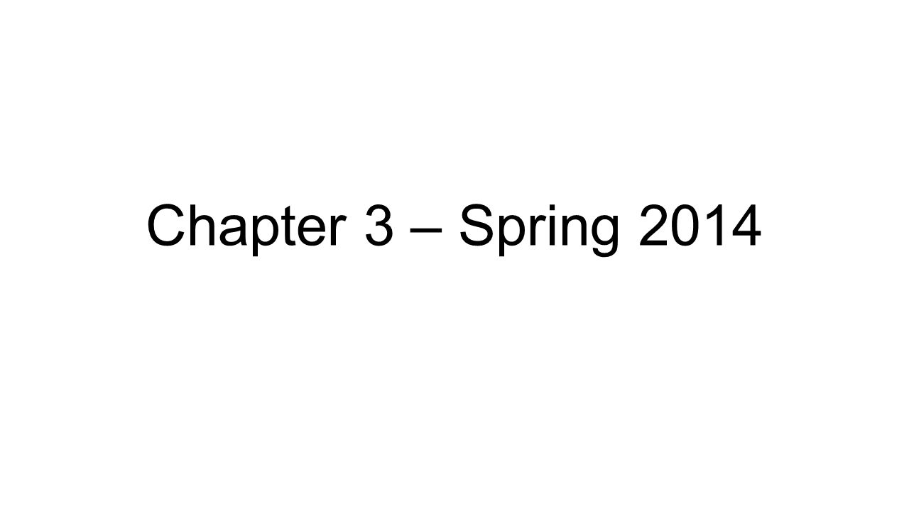 Chapter 3 – Spring 2014