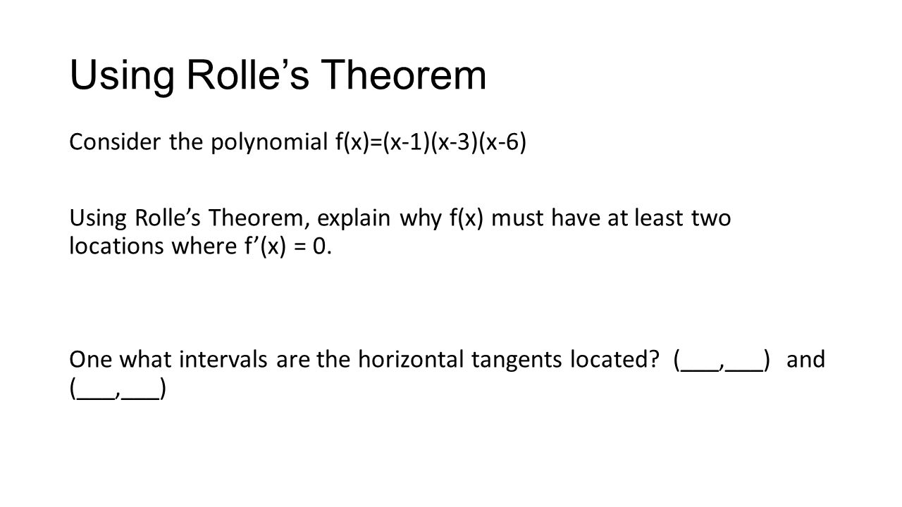 Using Rolle's Theorem Consider the polynomial f(x)=(x-1)(x-3)(x-6) Using Rolle's Theorem, explain why f(x) must have at least two locations where f'(x