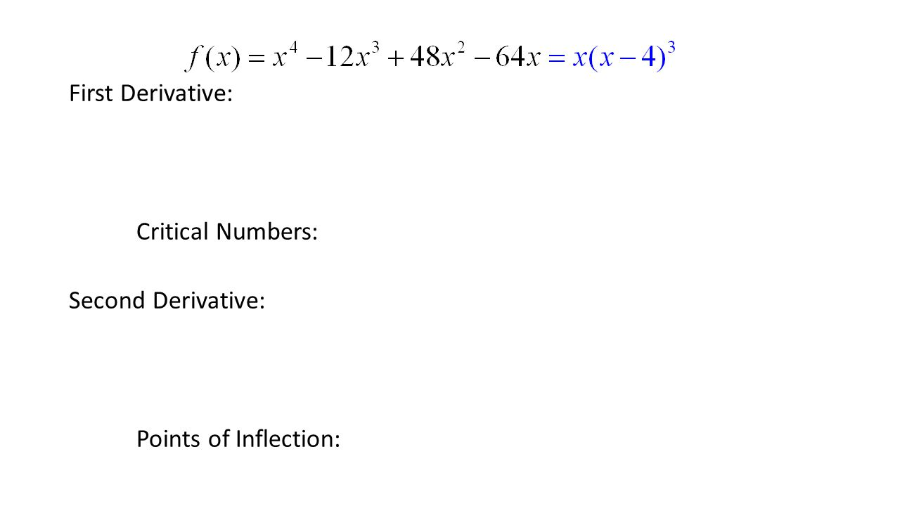 First Derivative: Critical Numbers: Second Derivative: Points of Inflection: