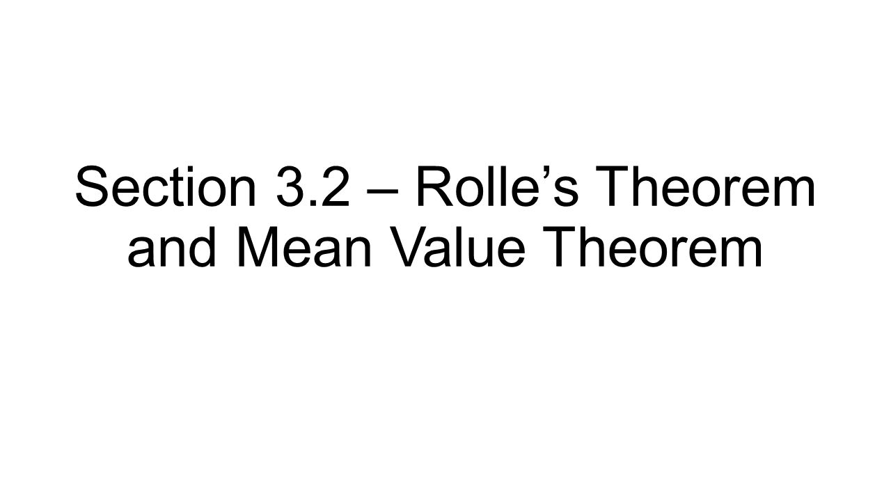 Section 3.2 – Rolle's Theorem and Mean Value Theorem