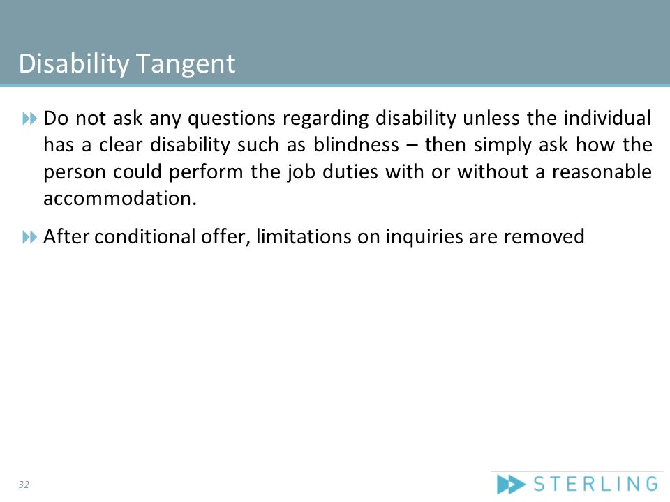 Disability Tangent  Do not ask any questions regarding disability unless the individual has a clear disability such as blindness – then simply ask ho