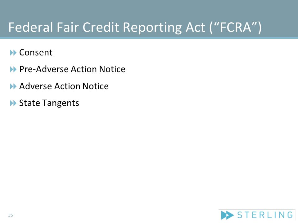 "Federal Fair Credit Reporting Act (""FCRA"")  Consent  Pre-Adverse Action Notice  Adverse Action Notice  State Tangents 35"