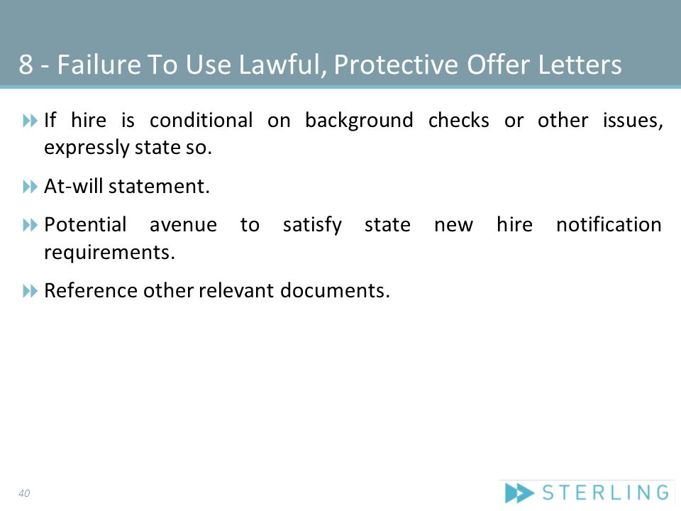 8 - Failure To Use Lawful, Protective Offer Letters  If hire is conditional on background checks or other issues, expressly state so.  At-will state