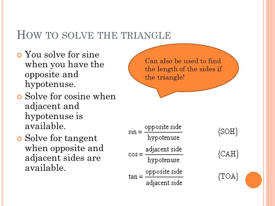 H OW TO SOLVE THE TRIANGLE You solve for sine when you have the opposite and hypotenuse.