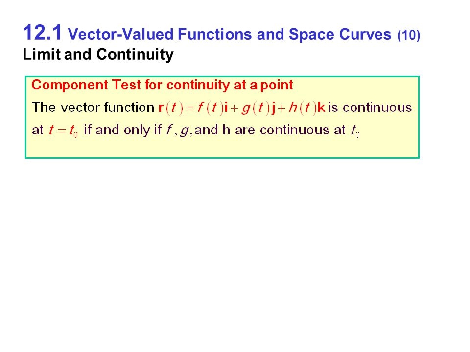 12.1 Vector-Valued Functions and Space Curves (10) Limit and Continuity