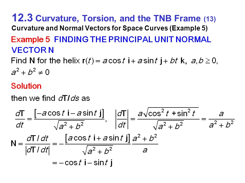 12.3 Curvature, Torsion, and the TNB Frame (13) Curvature and Normal Vectors for Space Curves (Example 5)