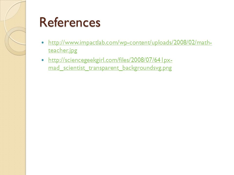 References http://www.impactlab.com/wp-content/uploads/2008/02/math- teacher.jpg http://www.impactlab.com/wp-content/uploads/2008/02/math- teacher.jpg
