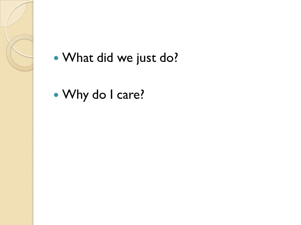 What did we just do? Why do I care?