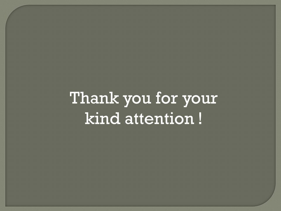 Thank you for your kind attention !
